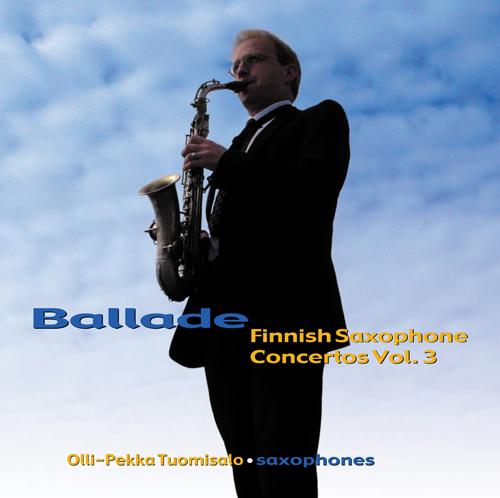 Ballade – Finnish Saxophone Concertos vol. 3
